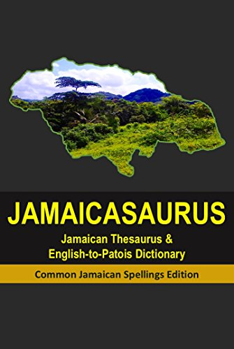 Jamaicasaurus: The Official Jamaican Thesaurus & English to Patois Dictionary (English Edition)