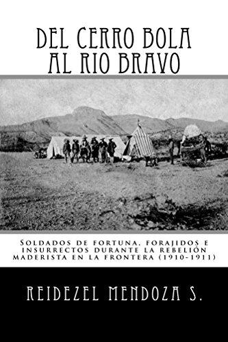 Del Cerro Bola al Rio Bravo: Soldados de fortuna, forajidos e insurrectos durante la rebelión maderista en la frontera Epub Descargar
