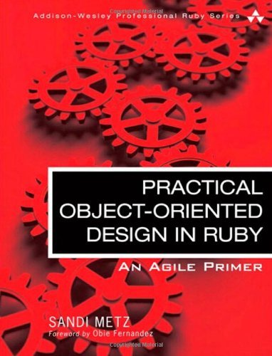 By Sandi Metz - Practical Object Oriented Design in Ruby: An Agile Primer (Addison-Wesley Professional Ruby)