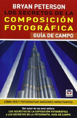 Los Secretos De La Composición Fotográfica. Guía De Campo por Bryan Peterson