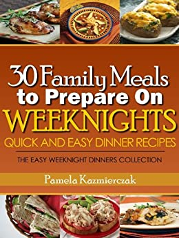 30 family meals to prepare on weeknights quick and easy for Quick and easy dinner recipes for two
