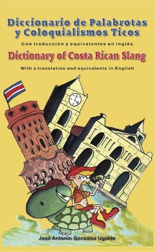 Dictionary of Costa Rican Slang / Diccionario de Palabrotas y Coloquialismos Ticos