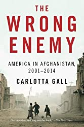 The Wrong Enemy: America in Afghanistan, 2001 2014 by Carlotta Gall (2015-04-14)