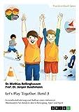 Let's Play Together. Band 3: Gesundheitsförderung und Aufbau eines inklusiven Miteinanders bei Kindern durch Bewegung, Spiel und Sport