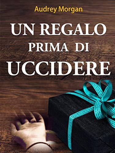 Un regalo prima di uccidere (Italian Edition) eBook: Audrey Morgan ...