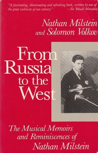 From Russia to the West: The Musical Memoirs and Reminiscences of Nathan Milstein by Nathan Milstein (1991-10-02)