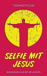 Selfie mit Jesus: Reiseskizzen aus Rio de Janeiro
