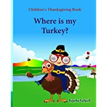 Children's Thanksgiving book: Where is my turkey: Thanksgiving baby book,  Thanksgiving books, Thanksgiving baby, Thanksgiving for preschool, Turkey books for kids (Turkey books)