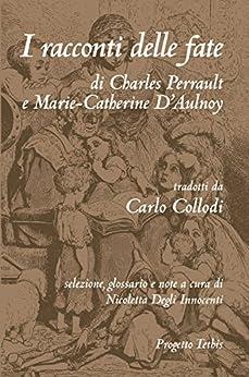 I racconti delle fate di [Charles Perrault, Marie-Catherine D'Aulnoy, Carlo Collodi]