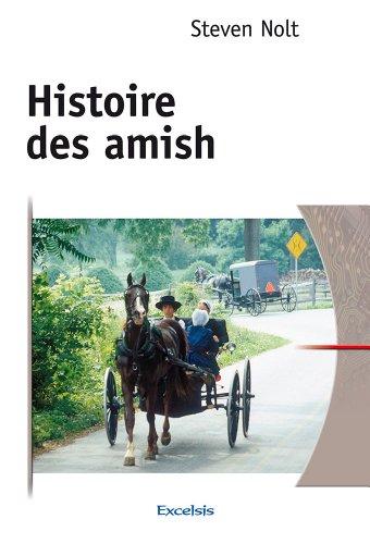 Histoire des Amish. De l'Alsace à l'Amérique du Nord par Nolt Steven