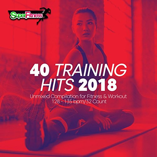 40 training hits 2018: unmixed compilation for fitness & workout 128 - 135 bpm/32 count