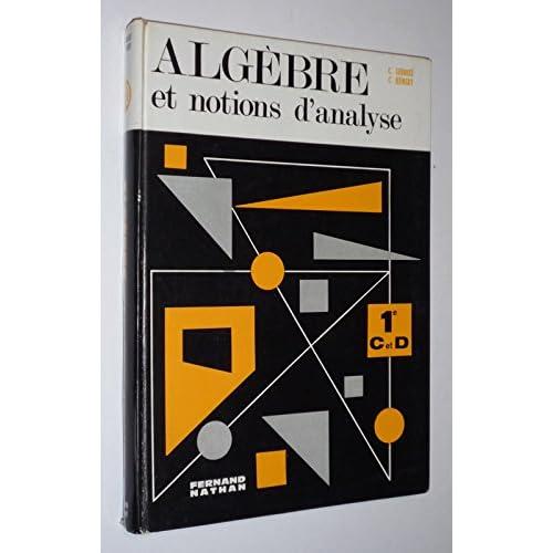 Algèbre et notions d'analyse. Classes de Première C et D