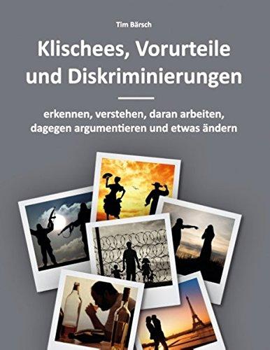 Klischees, Vorurteile und Diskriminierungen: erkennen, verstehen, daran arbeiten, dagegen argumentieren und etwas ändern