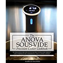 Anova Sous Vide Precision Cooker Cookbook: 101 Delicious Recipes With Instructions For Perfect Low-Temperature Immersion Circulator Cuisine! (Sous-Vide ... Gourmet Cookbooks Book 2) (English Edition)