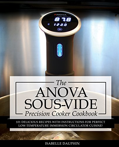 anova-sous-vide-precision-cooker-cookbook-101-delicious-recipes-with-instructions-for-perfect-low-te