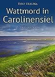 Wattmord in Carolinensiel. Ostfrieslandkrimi (Die Kommissare Bert Linnig und Nina Jürgens ermitteln 4) von Rolf Uliczka
