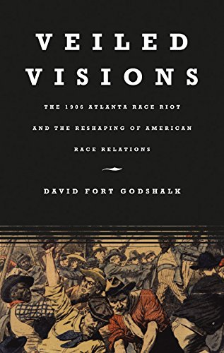 Veiled Visions: The 1906 Atlanta Race Riot and the Reshaping of American Race Relations (English Edition)
