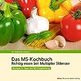 Das MS-Kochbuch: Richtig essen bei Multipler Sklerose Rezepte & Tipps mit MS-Empfehlung