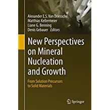 New Perspectives on Mineral Nucleation and Growth: From Solution Precursors to Solid Materials