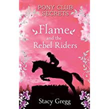 Flame and the Rebel Riders (Pony Club Secrets, Book 9) (English Edition)