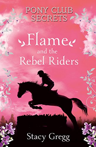 Flame and the rebel riders pony club secrets book 9 ebook flame and the rebel riders pony club secrets book 9 by gregg fandeluxe Document
