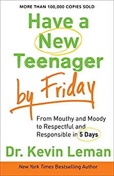 Have a New Teenager by Friday: How to Establish Boundaries, Gain Respect & Turn Problem Behaviors Around in 5 Days by [Leman, Dr. Kevin]