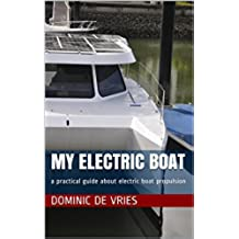 My Electric Boat: a practical guide about electric boat propulsion (English Edition)