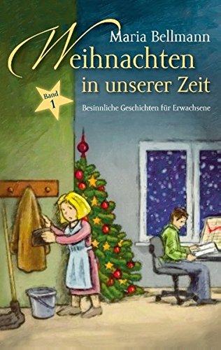 Weihnachten in unserer Zeit: Besinnliche Geschichten für Erwachsene