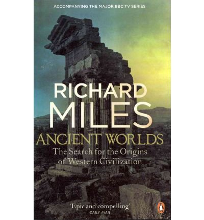 [(Ancient Worlds: The Search for the Origins of Western Civilization)] [ By (author) Richard Miles ] [September, 2011]