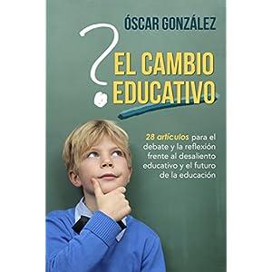 El cambio educativo: 28 artículos para el debate y la reflexión frente al desa