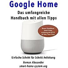 Google Home: Das umfangreiche Handbuch mit allen Tipps (Smart Home System 2)