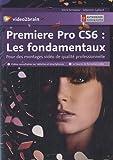 Première Pro CS6 : Les fondamentaux. Pour des montages vidéo de qualité professionnelle - 10 heures de formation vidéo...