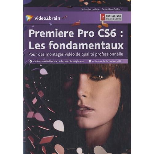 Première Pro CS6 : Les fondamentaux. Pour des montages vidéo de qualité professionnelle - 10 heures de formation vidéo