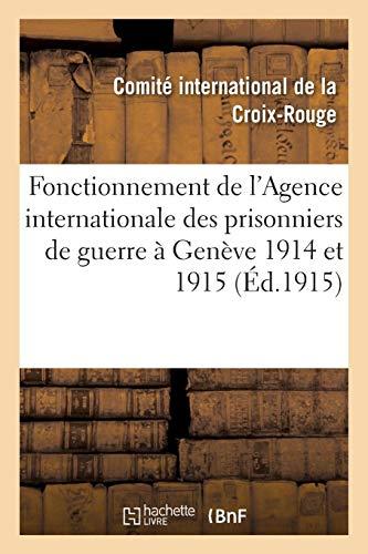 Fonctionnement de l'Agence Internationale Des Prisonniers de Guerre À Genève 1914 Et 1915...