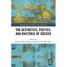 The Aesthetics, Poetics, and Rhetoric of Soccer (Routledge Research in Sport, Culture and Society Book 99) (English Edition)