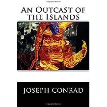 An Outcast of the Islands by Joseph Conrad (2015-05-19)