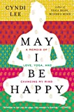 May I Be Happy: A Memoir of Love, Yoga, and Changing My Mind (English Edition)