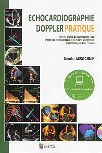 Echographie doppler pratique : Concept original du coeur modélisé en 3D ; Système de coupes guidées par des repères anatomiques ; Algorithme optimisé de l'examen par Nicolas Mirochnik