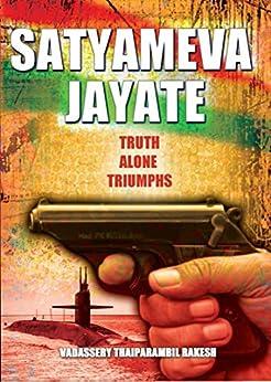 SATYAMEVA JAYATE: TRUTH ALONE TRIUMPHS (English Edition) par [RAKESH, VADASSERY THAIPARAMBIL]