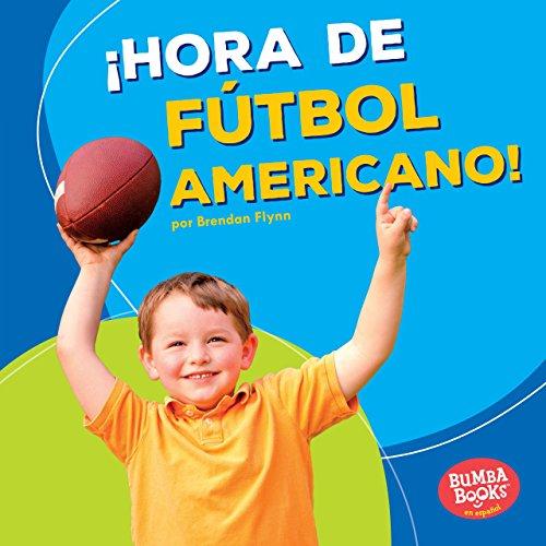 ¡Hora de fútbol americano! (Football Time!) (Bumba Books ™ en español — ¡Hora de deportes! (Sports Time!))