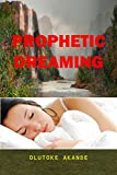 PROPHETIC DREAMING: Dreams dictionary: Dreams, spiritual, power. (English Edition)