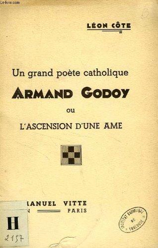 Un grand poete catholique, armand godoy, ou l'ascension d'une ame