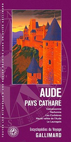 Aude, pays cathare: Carcassonne, Narbonne, Les Corbières, Haute vallée de l'Aude, Le Lauragais