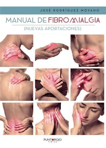 Manual de fibromialgia: Nuevas aportaciones por José Rodríguez Moyano