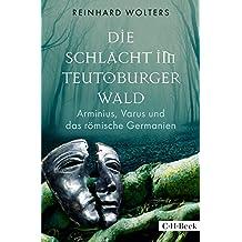 Die Schlacht im Teutoburger Wald: Arminius, Varus und das römische Germanien