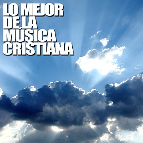 Lo Mejor de la Música Cristiana