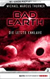Michael Marcus Thurner: Bad Earth - Folge 03: Die letzte Enklave