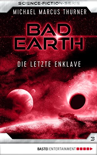 Bad Earth 3 - Science-Fiction-Serie: Die letzte Enklave (Die Serie für Science-Fiction-Fans)