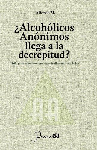 ¿Alcohólicos anónimos llega a la decrepitud?: Sólo Para Miembros Con Más De Diez Años Sin Beber