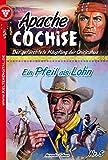 Apache Cochise 5 - Western: Ein Pfeil als Lohn